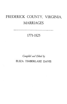Frederick County, Virginia, Marriages, 1771-1825 - Davis, Eliza Timberlake (Compiled by)