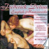 Frederick Delius: English Masterworks - Henriette Bonde-Hansen (soprano); Johan Reuter (baritone); Aarhus Cathedral Choir (choir, chorus);...