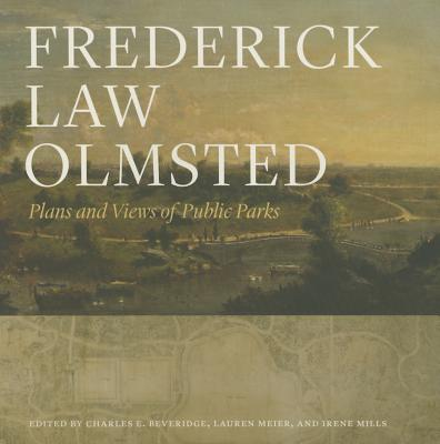 Frederick Law Olmsted: Plans and Views of Public Parks - Olmsted, Frederick Law, and Beveridge, Charles E, Dr. (Editor), and Meier, Lauren (Editor)