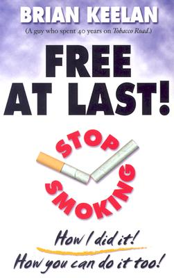 Free at Last!: Stop Smoking How I Did It! How You Can Do It Too! - Keelan, Brian