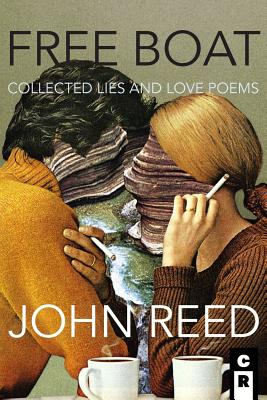 Free Boat: Collected Lies and Love Poems - Reed, John
