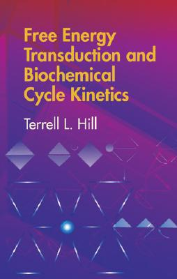Free Energy Transduction and Biochemical Cycle Kinetics - Hill, Terrell L