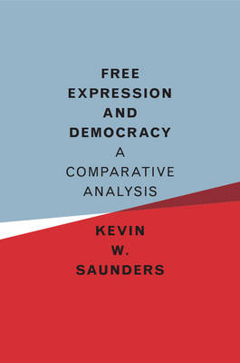 Free Expression and Democracy: A Comparative Analysis - Saunders, Kevin W.