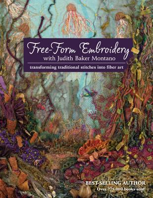 Free-Form Embroidery with Judith Baker Montano: Transforming Traditional Stitches Into Fiber Art - Montano, Judith