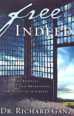 Free Indeed: Escaping Bondage and Brokenness for Freedom in Christ - Ganz, Richard
