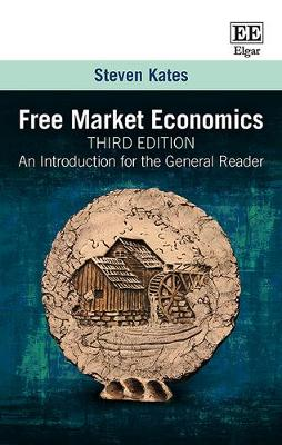 Free Market Economics, Third Edition: An Introduction for the General Reader - Kates, Steven