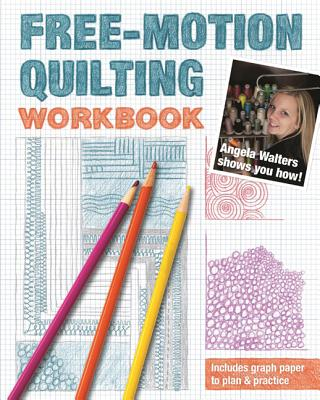Free-Motion Quilting Workbook: Angela Walters Shows You How! - Walters, Angela