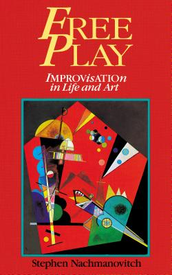 Free Play: Improvisation in Life and Art - Nachmanovitch, Stephen