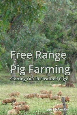 Free Range Pig Farming - Starting Out in Pastured Pigs - McCosker, Lee