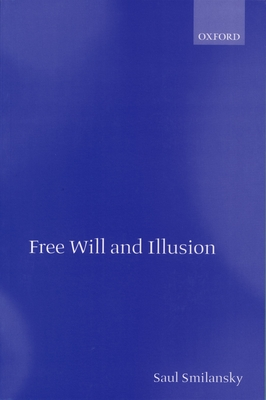 Free Will and Illusion - Smilansky, Saul