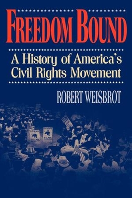 Freedom Bound: A History of America's Civil Rights Movement - Weisbrot, Robert