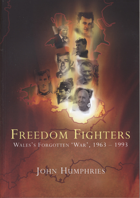Freedom Fighters: Wales's Forgotten 'War', 1963-1993 - Humphries, John