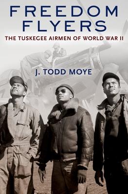 Freedom Flyers: The Tuskegee Airmen of World War II - Moye, J Todd