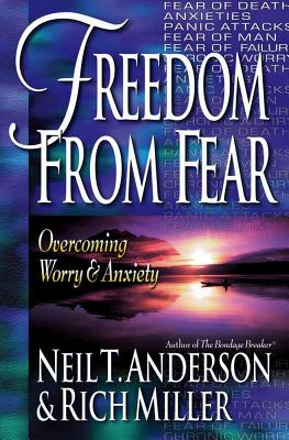 Freedom from Fear - Anderson, Neil T, Mr., and Miller, Rich