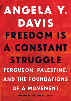 Freedom Is a Constant Struggle: Ferguson, Palestine, and the Foundations of a Movement - Davis, Angela Y, and Barat, Frank (Editor), and West, Cornel (Preface by)