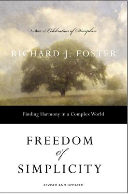 Freedom of Simplicity: Finding Harmony in a Complex World - Foster, Richard J