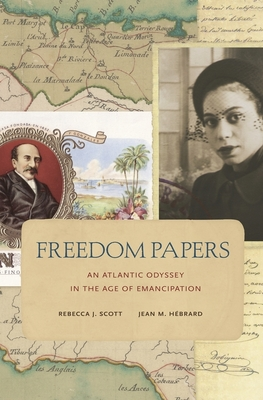 Freedom Papers: An Atlantic Odyssey in the Age of Emancipation - Scott, Rebecca J