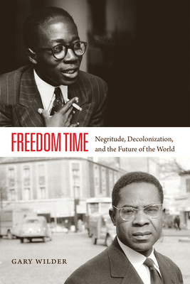 Freedom Time: Negritude, Decolonization, and the Future of the World - Wilder, Gary