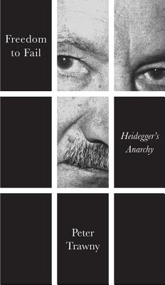 Freedom to Fail - Heidegger's Anarchy - Trawny, Peter