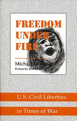 Freedom Under Fire: U.S. Civil Liberties in Times of War - Linfield, Michael, and Clark, Ramsey (Preface by)