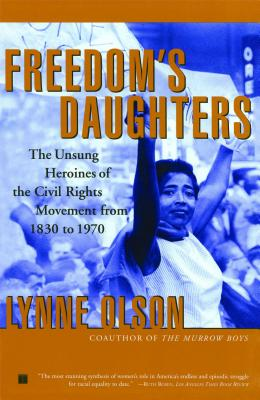 Freedom's Daughters: The Unsung Heroines of the Civil Rights Movement from 1830 to 1970 - Olson, Lynne