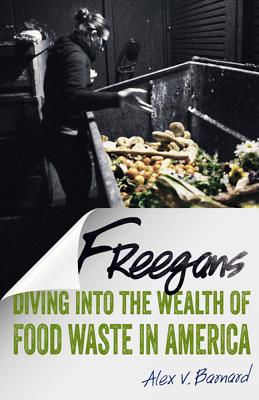 Freegans: Diving Into the Wealth of Food Waste in America - Barnard, Alex V