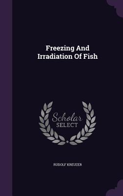 Freezing and Irradiation of Fish - Kreuzer, Rudolf