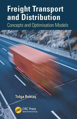Freight Transport and Distribution: Concepts and Optimisation Models - Bektas, Tolga