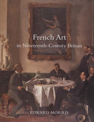 French Art in Nineteenth-Century Britain - Morris, Edward