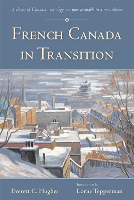 French Canada in Transition - Hughes, Everett C, and Tepperman, Lorne, Professor (Introduction by)