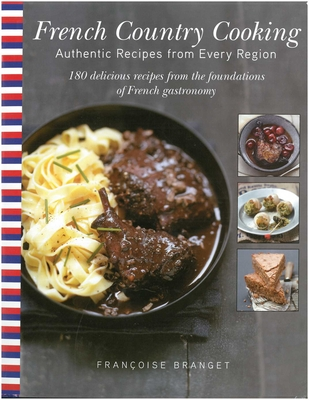 French Country Cooking: Authentic Recipes from Every Region: 180 Delicious Recipes from the Foundations of French Gastronomy - Branget, Francoise, and Seaver, Jeannette (Translated by)