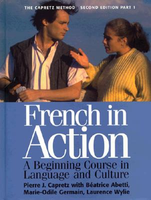 French in Action: A Beginning Course in Language and Culture, Second Edition: Textbook, Part 1 - Capretz, Pierre J, and Abetti, Beatrice, and Wylie, Laurence
