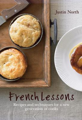 French Lessons: Recipes and Techniques for a New Generation of Cooks - North, Justin
