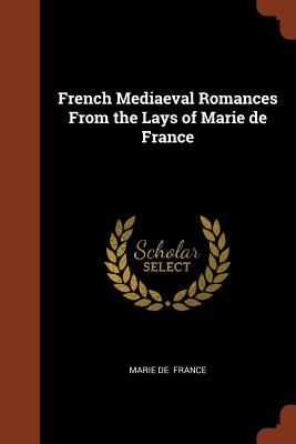 French Mediaeval Romances from the Lays of Marie de France - France, Marie de
