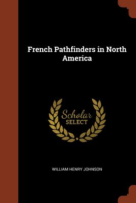 French Pathfinders in North America - Johnson, William Henry