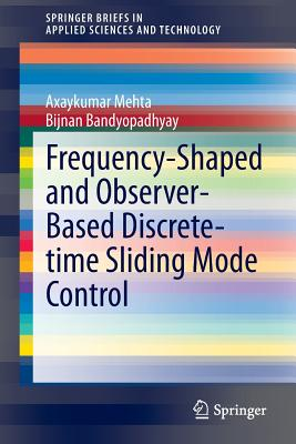 Frequency-Shaped and Observer-Based Discrete-Time Sliding Mode Control - Mehta, Axaykumar, and Bandyopadhyay, Bijnan