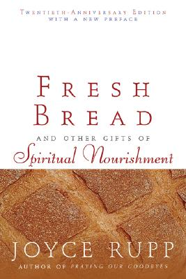 Fresh Bread: And Other Gifts of Spiritual Nourishment - Rupp, Joyce