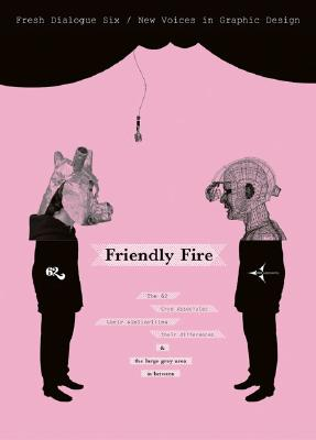 Fresh Dialogue 6: Friendly Fire: New Voices in Graphic Design - Princeton Architectural Press (Creator)