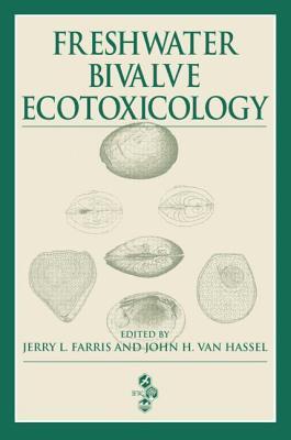 Freshwater Bivalve Ecotoxicology - Farris, Jerry L (Editor), and Van Hassel, John H (Editor)
