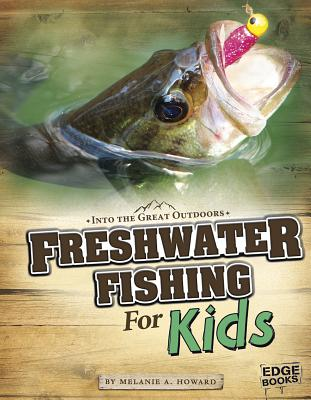 Freshwater Fishing for Kids - Howard, Melanie A