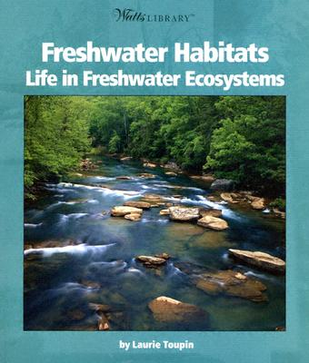 Freshwater Habitats: Life in Freshwater Ecosystems - Toupin, Laurie Peach