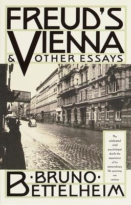 Freud's Vienna and Other Essays - Bettelheim, Bruno