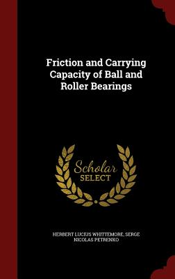 Friction and Carrying Capacity of Ball and Roller Bearings - Whittemore, Herbert Lucius, and Petrenko, Serge Nicolas