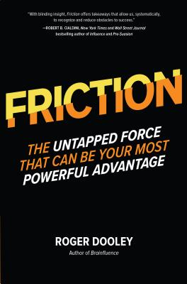 Friction: The Untapped Force That Can Be Your Most Powerful Advantage - Dooley, Roger
