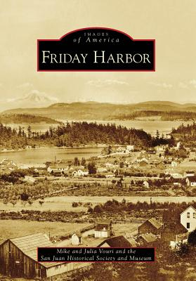 Friday Harbor - Vouri, Mike, and Vouri, Julia, and San Juan Historical Society and Museum