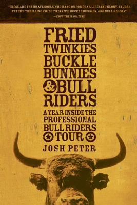 Fried Twinkies, Buckle Bunnies, & Bull Riders: A Year Inside the Professional Bull Riders Tour - Peter, Josh