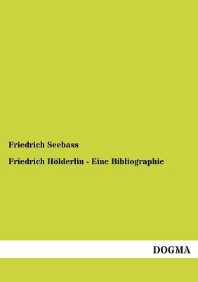 Friedrich Holderlin - Eine Bibliographie - Seebass, Friedrich