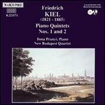 Friedrich Kiel: Piano Quintets Nos. 1 & 2