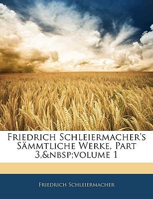 Friedrich Schleiermacher's S Mmtliche Werke, Erster Band. Dritte Abtheilung - Schleiermacher, Friedrich