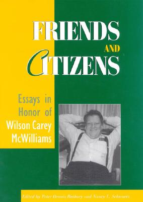 Friends and Citizens: Essays in Honor of Wilson Carey McWilliams - Bathory, Peter Dennis (Contributions by), and Schwartz, Nancy L (Editor), and Deneen, Patrick J (Contributions by)